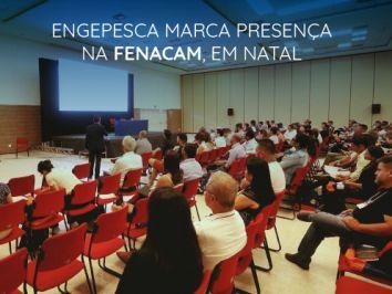 Engepesca marca presença na FENACAM, em Natal